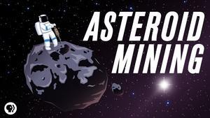 S5 Ep5: Asteroid Mining: Our Ticket To Living Off Earth?