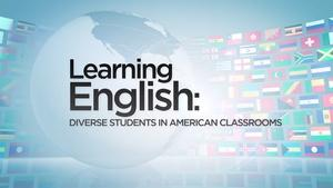 Learning English: Diverse Students in American Classrooms