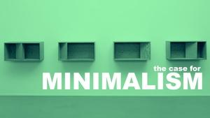 The Case for Minimalism