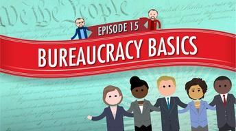 Bureaucracy Basics: Crash Course Government #15