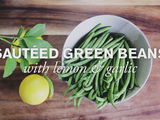 Farm to Table Family | Sauteed Green Beans with Lemon & Garlic
