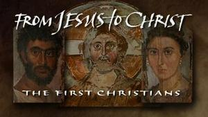 From Jesus to Christ: The First Christians (Pt. 1)
