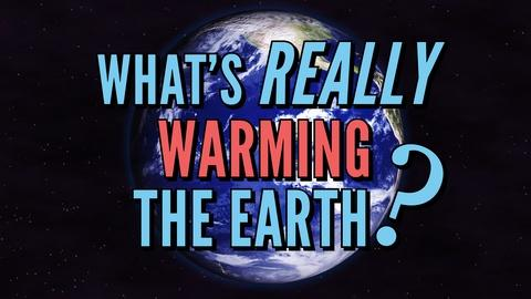 It's Okay to Be Smart -- What's REALLY Warming the Earth?