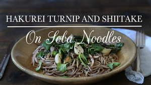 Hakurei Turnip and Shiitake on Soba Noodles