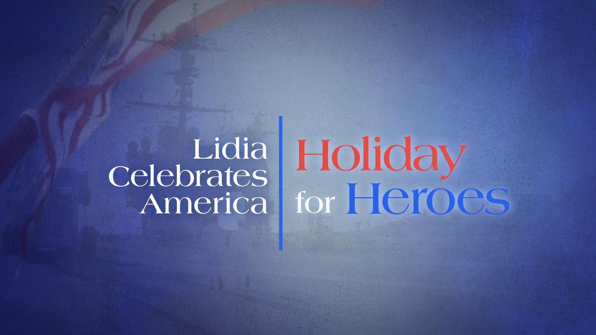 Lidia Celebrates America: Holiday for Heroes