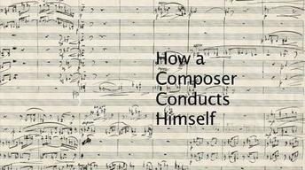 How A Composer Conducts Himself