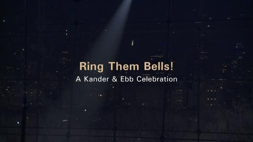 Ring Them Bells! A Kander & Ebb Celebration Video Thumbnail