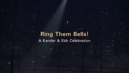 Ring Them Bells! A Kander & Ebb Celebration Video Thumbnail