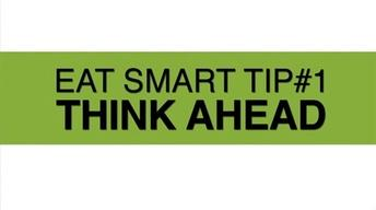 Eat Smart Tip #1: Think Ahead