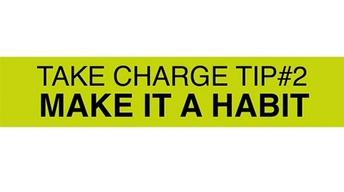 Take Charge Tip #2: Make it a Habit