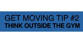 Get Moving Tip #2: Think Outside the Gym