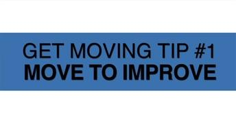 Get Moving Tip #1: Move to Improve