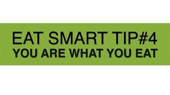 Eat Smart Tip #4: You Are What You Eat