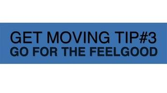 Get Moving Tip #3: Go For the Feel Good