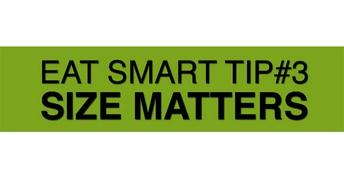 Eat Smart Tip #3: Size Matters