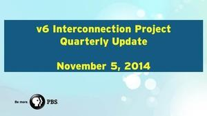 v6 Interconnection Project Quarterly Update - 2014-11-05