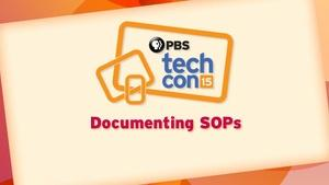 Documenting SOPs, Procedures, & Workflow: Why? How? Who?