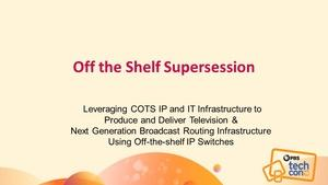 OFF THE SHELF SUPERSESSION: Leveraging COTS...