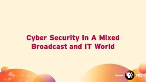 Cyber Security in a Mixed Broadcast and IT World