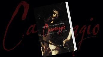 Conversation: 'Caravaggio: a Life Sacred and Profane'