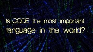 Is Code the Most Important Language in the World?