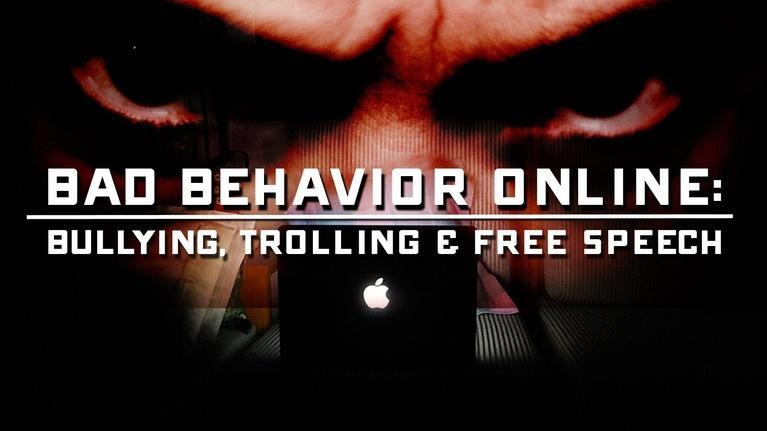 Bad Behavior Online: Bullying, Trolling & Free Speech