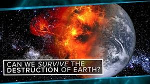 Can We Survive the Destruction of the Earth?