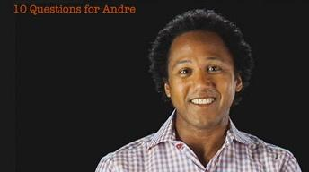 Andre Fenton: 10 Questions for Andre
