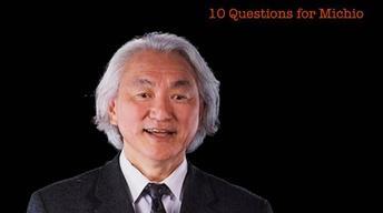 Michio Kaku: 10 Questions for Michio