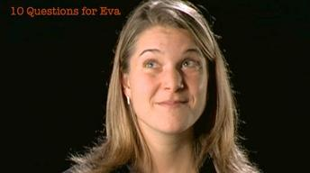 Eva Vertes: 10 Questions for Eva