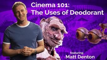 Matt Denton: Cinema 101: The Uses of Deodorant