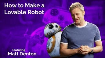 Matt Denton: How to Make a Lovable Robot