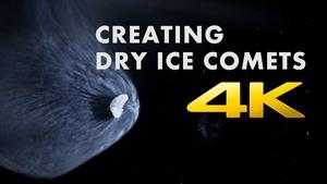 Creating Dry Ice Comets in 4K