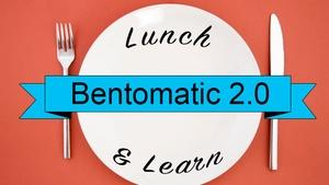 Bentomatic 2.0 Lunch and Learn