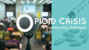 The Opioid Crisis: A Community Dialogue