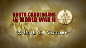 South Carolinians in WWII | A Path to Victory