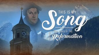 This Is My Song: 500 Years of the Reformation