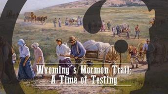 Wyoming's Mormon Trail: A Time of Testing