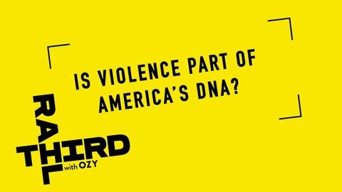 Third Rail with OZY -- We Asked, You Answered: Is Violence Part of America's DNA?