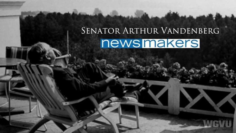 NewsMakers: Senator Arthur Vandenberg