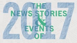 The News Stories and Events of 2017