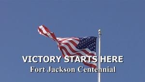 Victory Starts Here: Fort Jackson Centennial