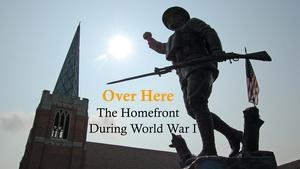 Over Here: The Homefront During World War I