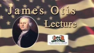 The Sixth Annual James Otis Lecture
