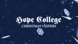 Hope College Christmas Vespers 2017