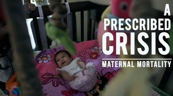 A Prescribed Crisis: Maternal Mortality