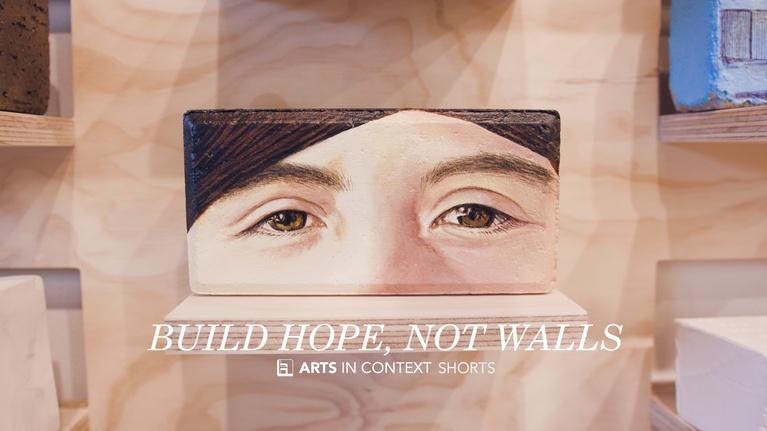 Arts in Context: Build Hope, Not Walls