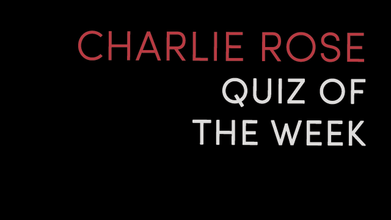 Play the Charlie Rose Weekly Quiz