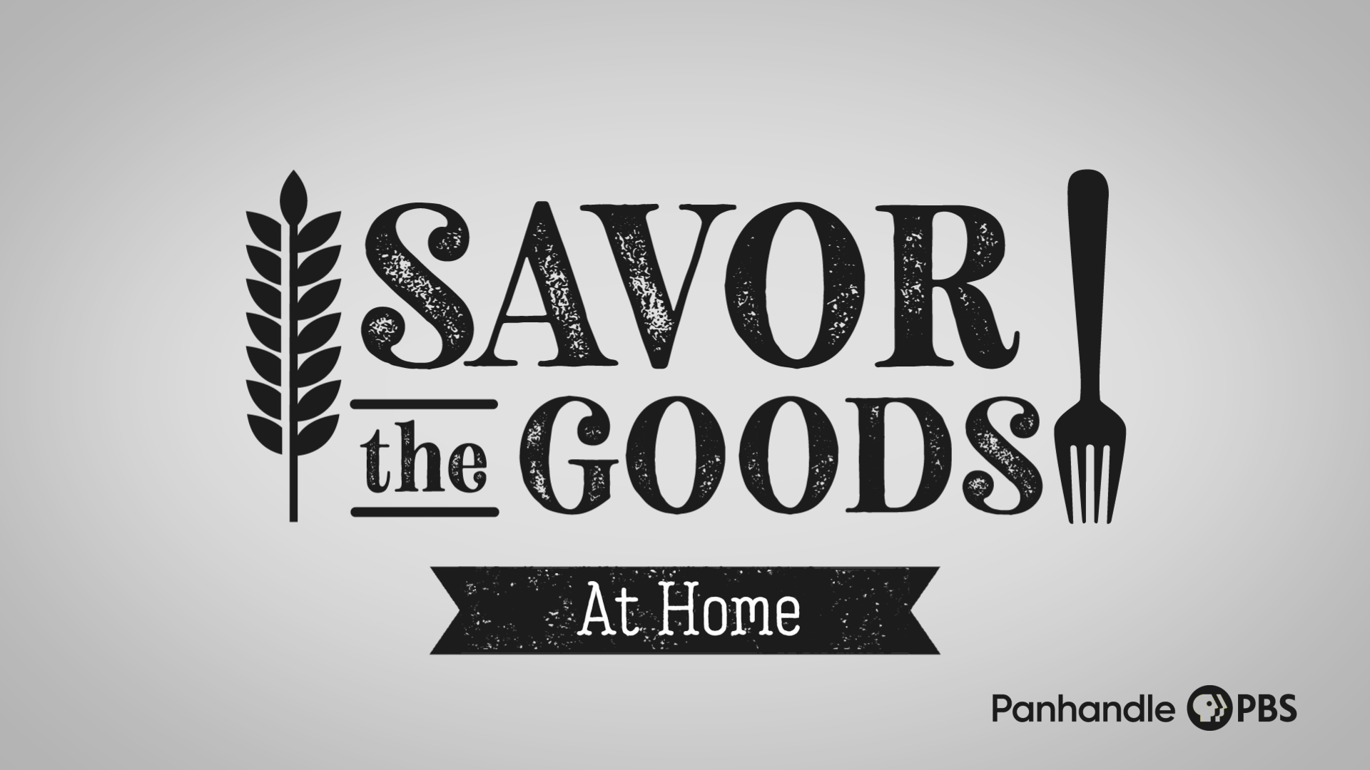 "Logo featuring the text ""Savor the Goods At Home, Panhandle PBS"""