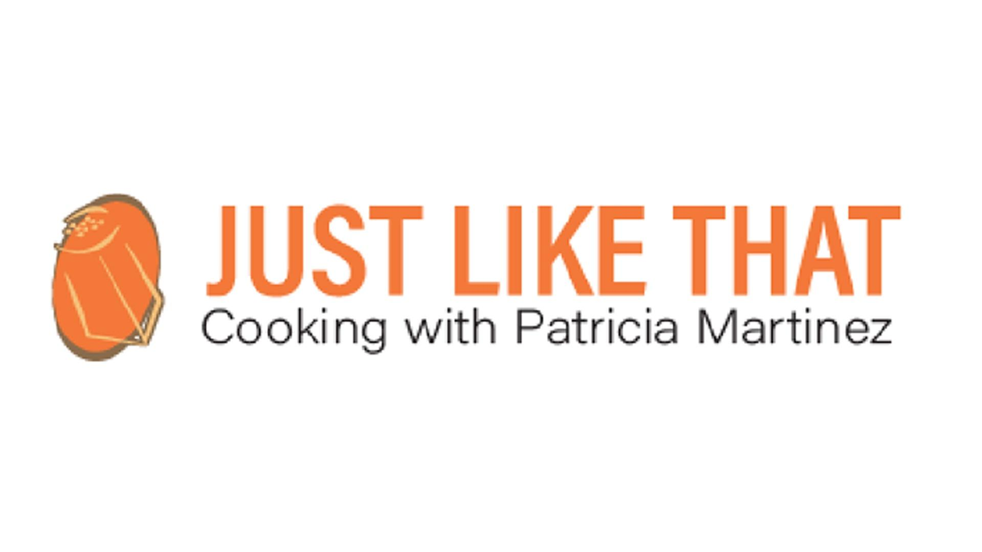 Just Like That - Cooking with Patricia Martinez